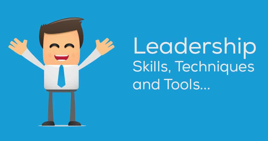 Leadership Skills, Techniques and Tools
