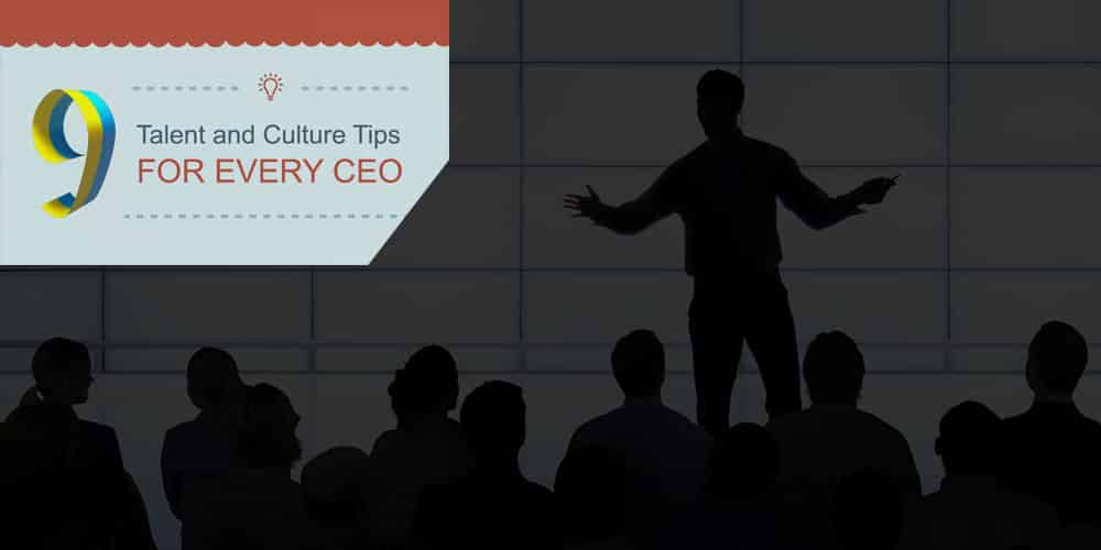 9 Talent and Culture Tips for Every CEO