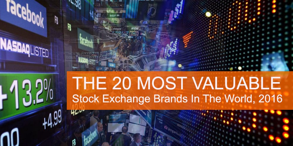 The 20 Most Valuable Stock Exchange Brands In The World, 2016