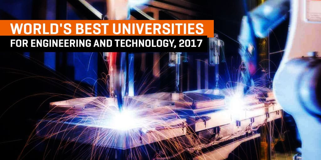 World's Best Universities For Engineering And Technology, 2017