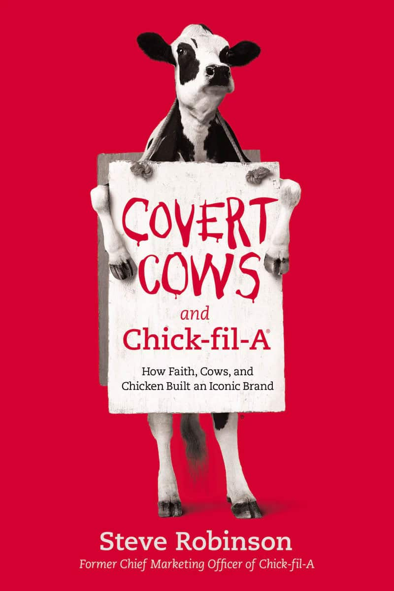 Covert Cows and Chick-fil-A: How Faith, Cows, and Chicken Built an Iconic Bran