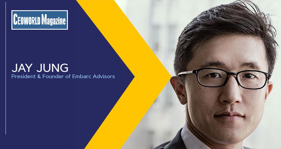 Jay Jung, President & Founder of Embarc Advisors